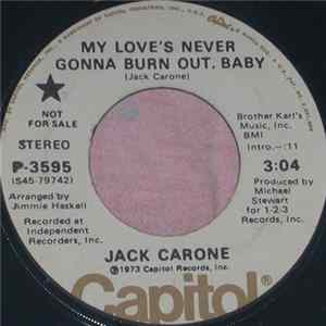 Jack Carone - My Love's Never Gonna Burn Out Baby herunterladen