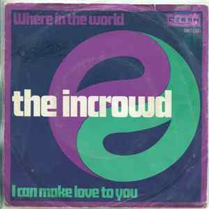 The Incrowd - Where In The World / I Can Make Love To You herunterladen